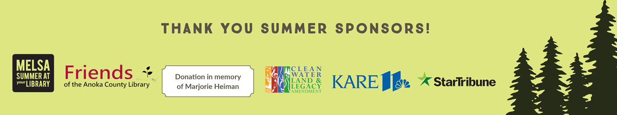 Thank you Summer Sponsors, MELSA, Friends of the Anoka County Library, Donation in memory  of Marjor