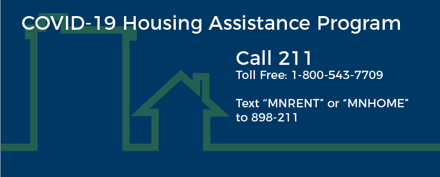 COVID-19 Housing Assistance Program; Call 211 Toll Free: 1-800-543-7709; Text 'MNRENT' or '